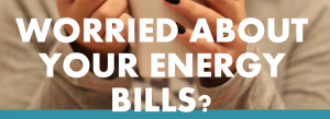 Warmer Homes - worried about your Energy Bills